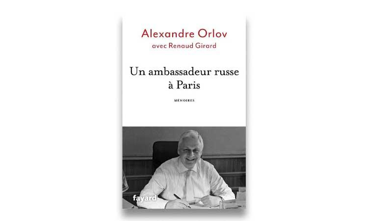 Alexandre Orlov (avec Renaud Girard), Un ambassadeur russe à Paris